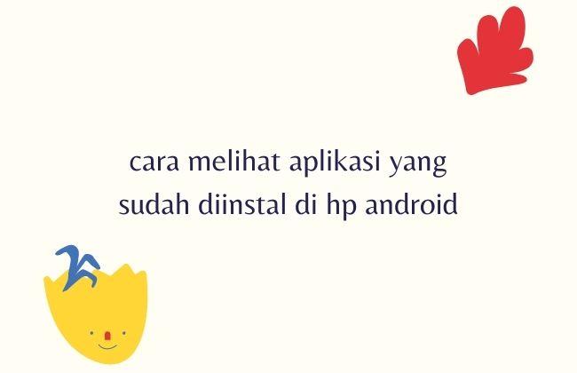 Cara Melihat Aplikasi yang sudah Diinstal di HP Android